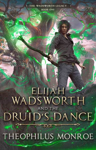 Elijah Wadsworth and the Druid's Dance by Theophilus Monroe