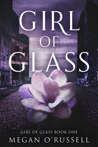 Girl of Glass by Megan O'Russell