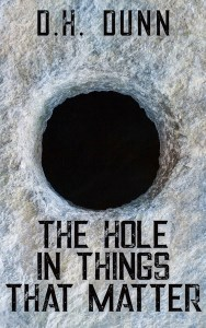 The Hole in Things That Matter by D.H. Dunn