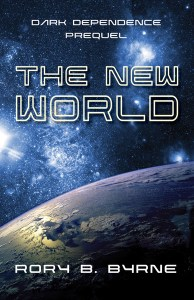 The New World, Prequel, Dark Dependence Series by Rory B. Byrne