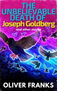 The Unbelievable Death of Joseph Goldberg by Oliver Franks