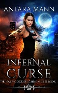 Infernal Curse (The Half-Goddess Chronicles) by Antara Mann