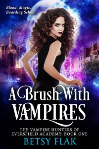 A Brush with Vampires (The Vampire Hunters of Eversfield Academy: Book One) by Betsy Flak