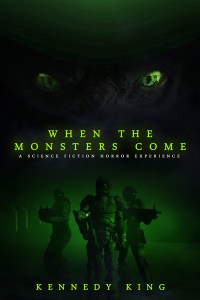 When the Monsters Come by Kennedy K. King