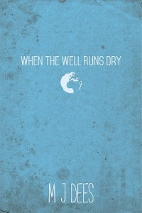 When the well runs dry by M j dees