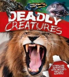 Deadly Creatures : A thrilling adventure with nature's fiercest hunters (Hardcover)