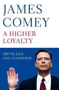 A HIGHER LOYALTY:TRUTH,LIES & LEADERSHIP