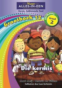 Nuwe Alles-in-Een Graad 2 Afrikaans Eerste Addisionele Taal Grootboek 12 : Die kermis