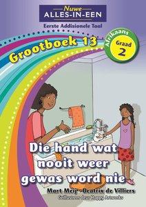 Nuwe Alles-in-Een Graad 2 Afrikaans Eerste Addisionele Taal Grootboek 13 : Die hand wat nooit weer gewas word nie