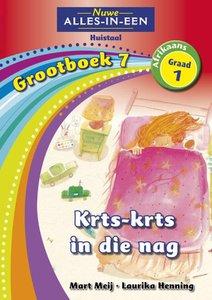 Nuwe Alles-in-Een Graad 1 Afrikaans Huistaal Grootboek 7 : Krts-krts in die nag