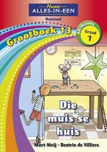 Nuwe Alles-in-Een Graad 1 Afrikaans Huistaal Grootboek 13 : Die muis se huis