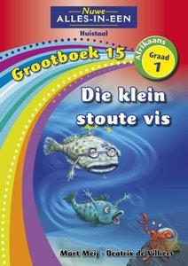 Nuwe Alles-in-Een Graad 1 Afrikaans Huistaal Grootboek 15 : Die stoute klein vissie