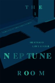 The Neptune Room by Bertrand Laverdure Translated by Oana Avasilichioaei
