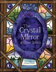 The Rich Beauty of The Crystal Mirror by Tim Malnick & Katie Green