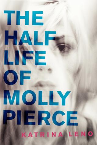 The Half Life of Molly Pierce (2014) by Katrina Leo