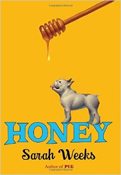 Honey (2015) by Sarah Weeks (Release Date: January 27th)