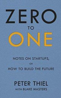 Zero to One: Notes on Startups