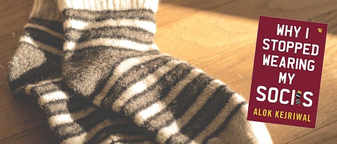 alok kejriwal book why I stopped wearing my socks