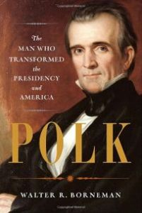 Nonfiction Book Review  Polk  The Man Who Transformed the Presidency     Polk  The Man Who Transformed the Presidency and America