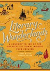 Literary Wonderlands: A Journey Through the Greatest Fictional Worlds Ever Created - Laura Miller, Lev Grossman, John Sutherland, Tom Shippey