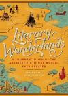 Literary Wonderlands: A Journey Through the Greatest Fictional Worlds Ever Created - Laura Miller, Lev Grossman, John Sutherland, Tom Shippey