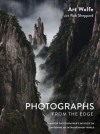 Photographs from the Edge - Art Wolfe, Rob Sheppard