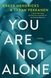 You Are Not Alone  - Greer Hendricks, Sarah Pekkanen
