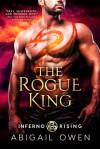 The Rogue King (Inferno Rising #1) - Abigail Owen