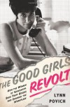 The Good Girls Revolt: How the Women of Newsweek Sued their Bosses and Changed the Workplace - Lynn Povich