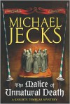 The Malice of Unnatural Death - Michael Jecks