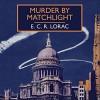 Murder by Matchlight - E.C.R. Lorac, Mark Elstob
