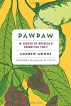 Pawpaw: In Search of America's Forgotten Fruit - Michael W. Twitty, Andrew Moore