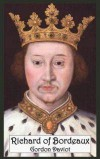 Richard of Bordeaux: A Play in Two Acts - Gordon Daviot