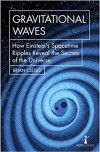 Gravitational Waves: How Einstein's Spacetime Ripples Reveal the Secrets of the Universe - Brian Clegg
