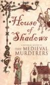 House of Shadows  - Bernard Knight, The Medieval Murderers, Susanna Gregory, Michael Jecks
