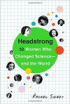 Headstrong: 52 Women Who Changed Science-and the World - Rachel Swaby