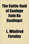 The Cattle-Raid of Cualnge (Tain Bo Cuailnge) - L. Winifred Faraday
