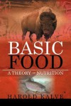 Basic Food: A Theory of Nutrition - Harold Kalve