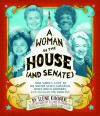 A Woman in the House (and Senate): How Women Came to the United States Congress, Broke Down Barriers, and Changed the Country - Ilene Cooper