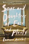 Sons and Daughters of Ease and Plenty - Ramona Ausubel