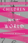 Children of the New World: Stories - Alexander Weinstein