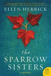 The Sparrow Sisters: A Novel - Ellen Herrick