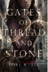 Gates of Thread and Stone (Gates of Thread and Stone series) - Lori M. Lee