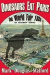 Dinosaurs Eat Paris: The Paris World Fair 1889, an alternate history - Mark Douglas Stafford