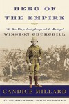 Hero of the Empire: The Boer War, a Daring Escape, and the Making of Winston Churchill - Candice Millard