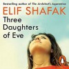 Three Daughters of Eve - Elif Shafak, Alix Dunmore