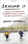 Braving It: A Father, a Daughter, and an Unforgettable Journey into the Alaskan Wild - James Campbell