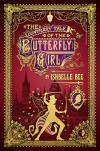The Contrary Tale of the Butterfly Girl: From the Peculiar Adventures of John Lovehart, Esq., Volume 2 (Notebooks of John Loveheart, E) - Ishbelle Bee