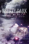Pretty Dark Sacrifice (Pretty Dark Nothing) - Heather L. Reid