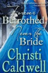 Forever Betrothed, Never The Bride - Christi Caldwell